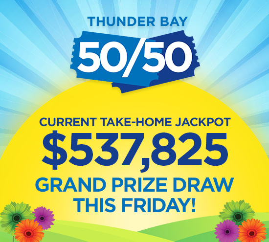 Thunder Bay 50/50: Over $½ Million in Cash to Be Given Away on Friday!